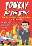 Towkay Ho Seh Boh (How Are You Boss): How to Become a Successful Boss