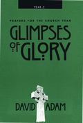 Glimpses of Glory: Prayers for the Church Year C