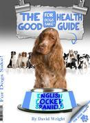 The English Cocker Spaniel Good Health Guide