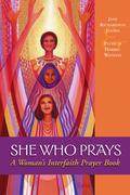 She Who Prays: A Woman's Interfaith Prayer Book