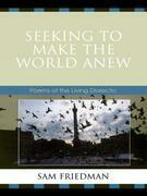 Seeking to Make the World Anew: Poems of the Living Dialectic