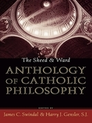 The Sheed and Ward Anthology of Catholic Philosophy
