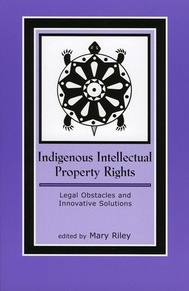 Indigenous Intellectual Property Rights: Legal Obstacles and Innovative Solutions