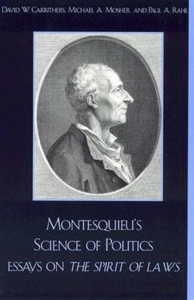 Montesquieu's Science of Politics: Essays on The Spirit of Laws