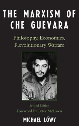The Marxism of Che Guevara: Philosophy, Economics, Revolutionary Warfare