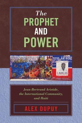 The Prophet and Power: Jean-Bertrand Aristide, the International Community, and Haiti