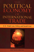 The Political Economy of International Trade: U.S. Trade Laws, Policy, and Social Cost