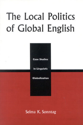 The Local Politics of Global English: Case Studies in Linguistic Globalization