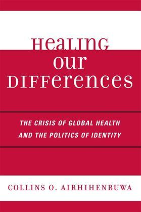 Healing Our Differences: The Crisis of Global Health and the Politics of Identity