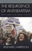 The Resurgence of Anti-Semitism: Jews, Israel, and Liberal Opinion