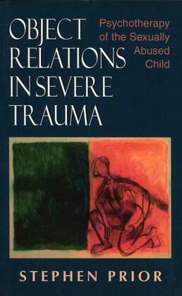 Object Relations in Severe Trauma: Psychotherapy of the Sexually Abused Child
