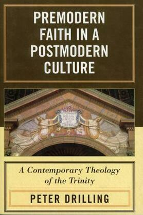 Premodern Faith in a Postmodern Culture: A Contemporary Theology of the Trinity