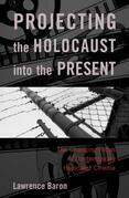 Projecting the Holocaust into the Present: The Changing Focus of Contemporary Holocaust Cinema
