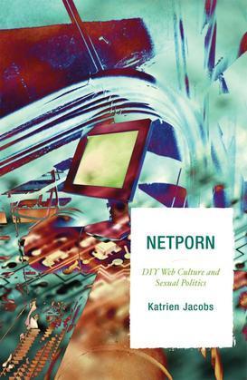 Netporn: DIY Web Culture and Sexual Politics