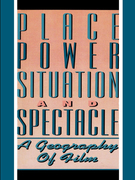 Place, Power, Situation and Spectacle: A Geography of Film