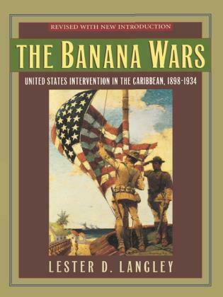 The Banana Wars: United States Intervention in the Caribbean, 1898-1934