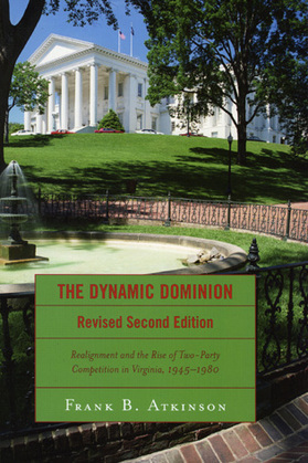 The Dynamic Dominion: Realignment and the Rise of Two-Party Competition in Virginia, 1945-1980