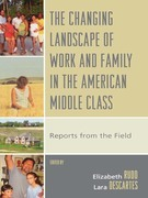 The Changing Landscape of Work and Family in the American Middle Class: Reports from the Field