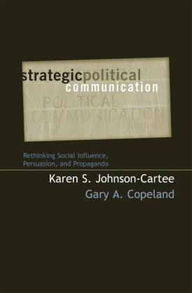Strategic Political Communication: Rethinking Social Influence, Persuasion, and Propaganda