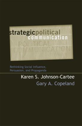 Strategic Political Communication: Rethinking Social Influence, Persuasion, and Propaganda