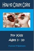 How to Count Coins: For Kids Ages 3-10