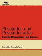 Revolution and Revolutionaries: Guerrilla Movements in Latin America