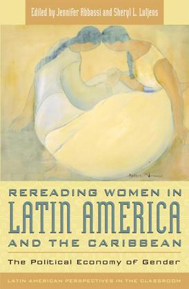 Rereading Women in Latin America and the Caribbean: The Political Economy of Gender