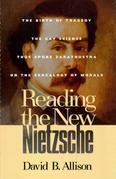 Reading the New Nietzsche: The Birth of Tragedy, The Gay Science, Thus Spoke Zarathustra, and On the Genealogy of Morals