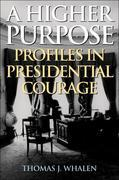 A Higher Purpose: Profiles in Presidential Courage