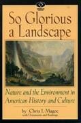 So Glorious a Landscape: Nature and the Environment in American History and Culture