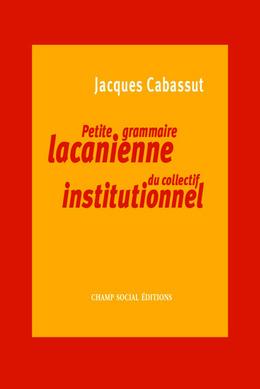 Petite grammaire lacanienne du collectif institutionnel
