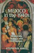Mexico in the 1940s: Modernity, Politics, and Corruption
