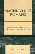 Machiavelli's Romans: Liberty and Greatness in the Discourses on Livy