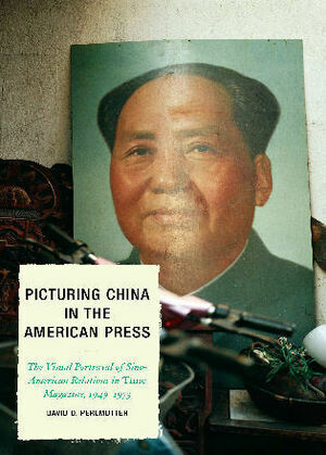 Picturing China in the American Press: The Visual Portrayal of Sino-American Relations in Time Magazine