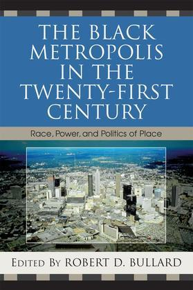 The Black Metropolis in the Twenty-First Century: Race, Power, and Politics of Place