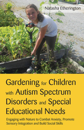 Gardening for Children with Autism Spectrum Disorders and Special Educational Needs: Engaging with Nature to Combat Anxiety, Promote Sensory Integrati