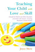 Teaching Your Child with Love and Skill: A Guide for Parents and Other Educators of Children with Autism, including Moderate to Severe Autism