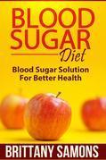 Blood Sugar Diet: Blood Sugar Solution For Better Health