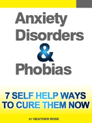 Anxiety and Phobia Workbook: 7 Self Help Ways How You Can Cure Them Now