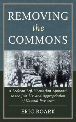 Removing the Commons: A Lockean Left-Libertarian Approach to the Just Use and Appropriation of Natural Resources