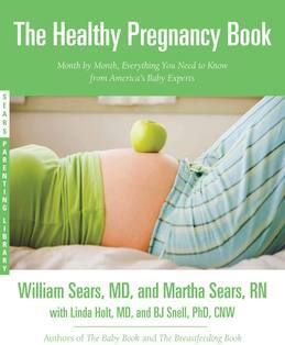 The Healthy Pregnancy Book: Month by Month, Everything You Need to Know from America's Baby Experts