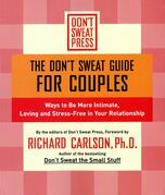 The Don't Sweat Guide for Couples: Ways to Be More Intimate, Loving and Stress-Free in Your Relationship