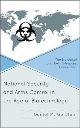 National Security and Arms Control in the Age of Biotechnology: The Biological and Toxin Weapons Convention