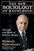 The New Sociology of Knowledge: The Life and Work of Peter L. Berger
