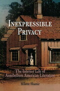 Inexpressible Privacy: The Interior Life of Antebellum American Literature