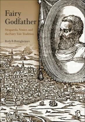 Fairy Godfather: Straparola, Venice, and the Fairy Tale Tradition