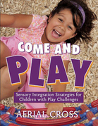 Come and Play: Sensory-Integration Strategies for Children with Play Challenges