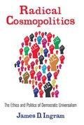 Radical Cosmopolitics: The Ethics and Politics of Democratic Universalism