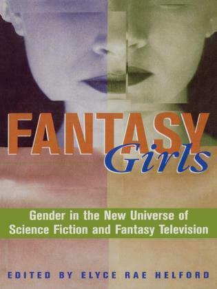 Fantasy Girls: Gender in the New Universe of Science Fiction and Fantasy Television