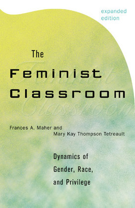 The Feminist Classroom: Dynamics of Gender, Race, and Privilege